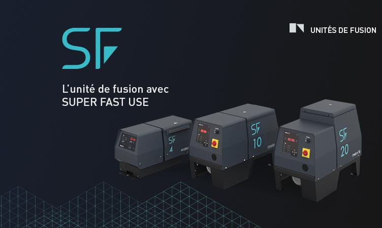 SF: La gamme d'unités de fusion avec SUPER FAST USE